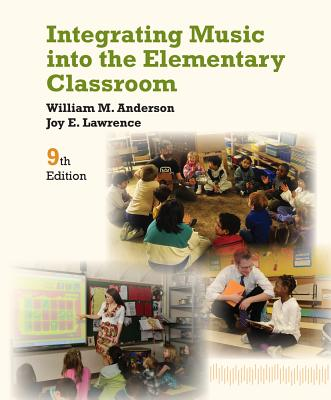 Integrating Music into the Elementary Classroom By Anderson, William